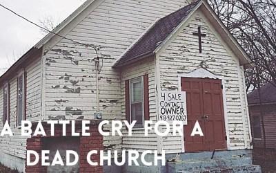 A Battle Cry for a Dead Church