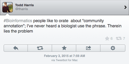 "Bioinformatics people like to orate about ""community annotation"". I've never heard a biologist use the phrase. Therein lies the problem."