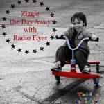 Ziggle the Day Away with Radio Flyer