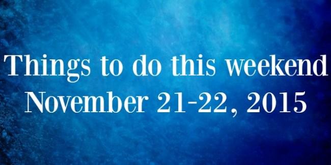 Things to do Nov 21-22, 2015