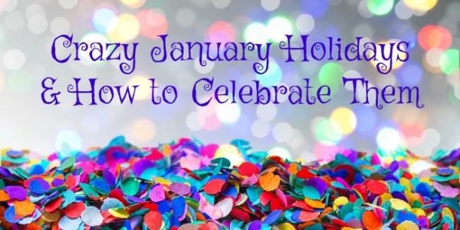 Crazy January Holidays and How to Celebrate Them
