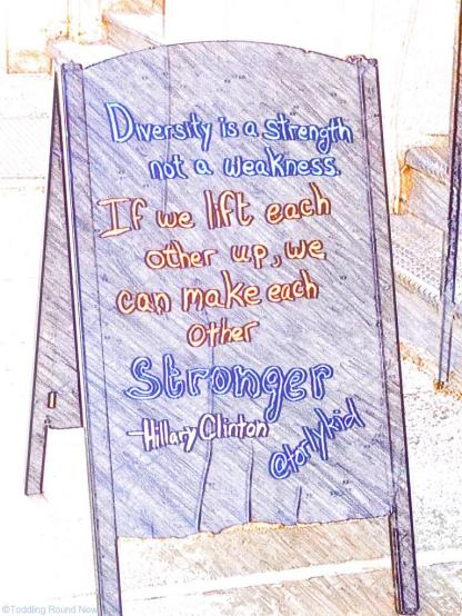 Torly Kid sandwich board. Hillary Clinton quote. Diversity is a strength, not a weakness.