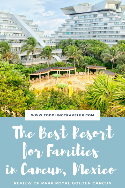 Park Royal Golden Best Family Friendly Resort in Cancun Mexico Toddling Traveler