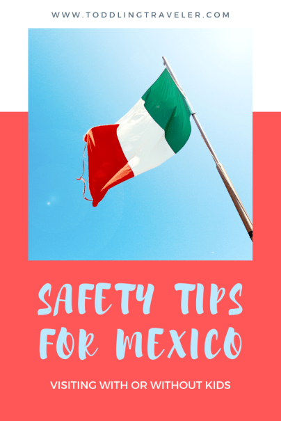 Safety Tips for Mexico with Kids Pin Toddling Traveler