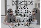 Consejos para seleccionar el tema de la tesis de grado