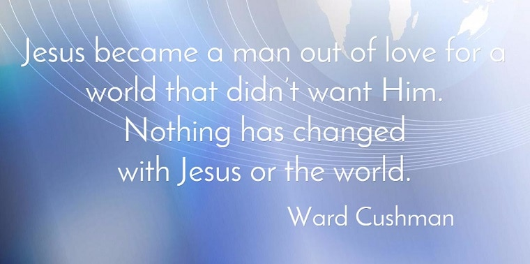 Jesus became a man out of love for a world that didnt want him