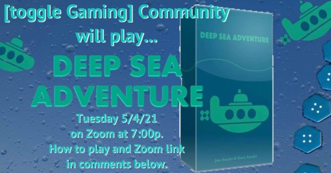 Deep Sea Adventure, 4 May 2021