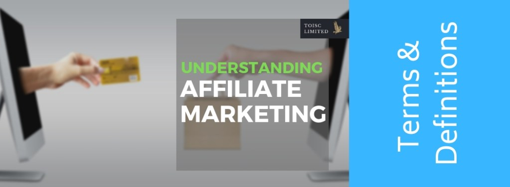 Marketing, advertising, Terms, Definitions, Dictionary, Toisc Limited, Advertising and Marketing Consultancy, Understanding Affiliate Marketing