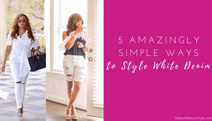 5 Remarkably Amazing & Simple Ways to Style White Denim