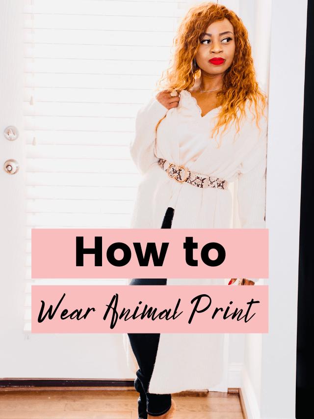 How to Wear Animal Print