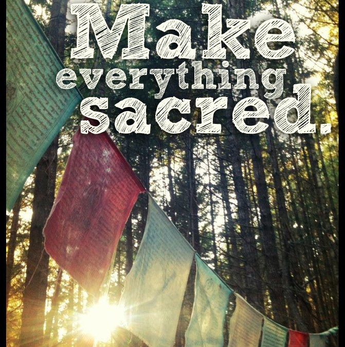 Make everything sacred