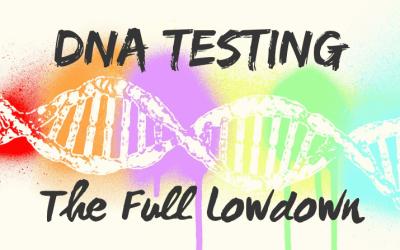 DNA Testing – the full lowdown