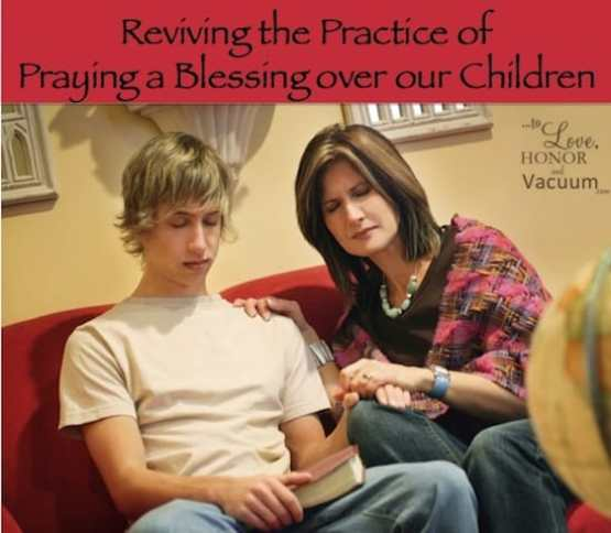 Make Blessing Your Children a Priority and a Practice in Your Family!