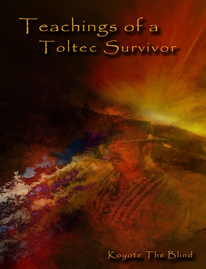 https://www.amazon.com/Teachings-Toltec-Survivor-Koyote-Blind-ebook/dp/B07RMK9D4C/