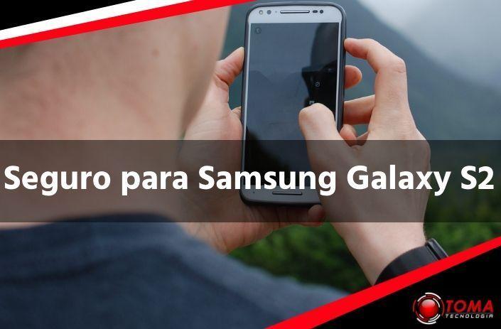 Seguro para Samsung Galaxy S2
