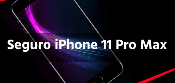 Seguro iPhone 11 Pro Max