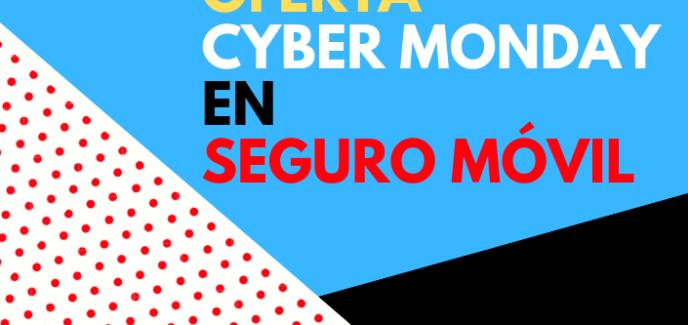 Oferta Cyber Monday en seguro móvil