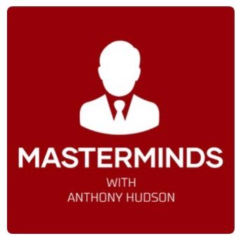 Masterminds Podcast – Anthony Hudson