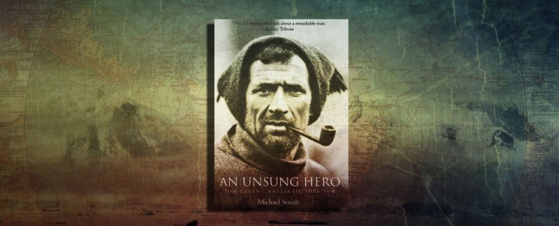 An Unsung Hero - Tom Crean by Michael Smith