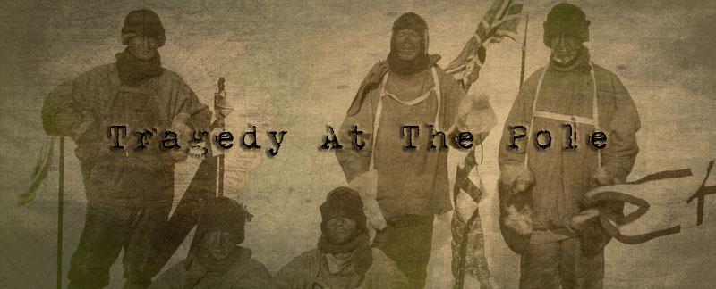 Tragedy At The Pole - Captain Scott