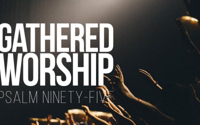 Gathered Worship – Psalm 95