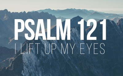 I Lift Up My Eyes – Psalm 121
