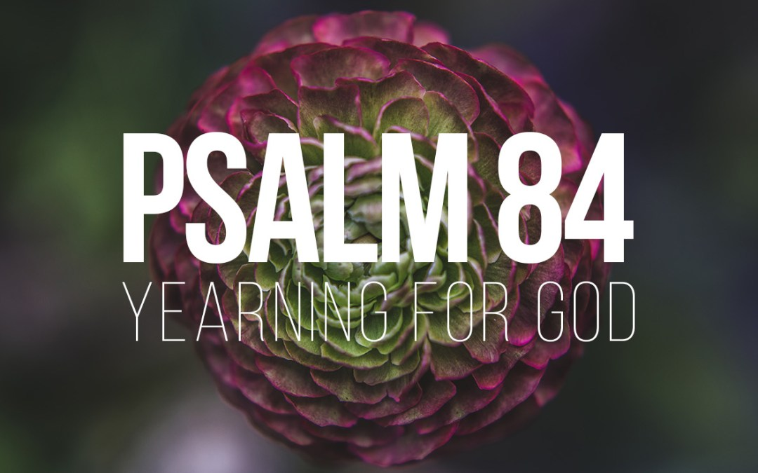 Yearning for God – Psalm 84