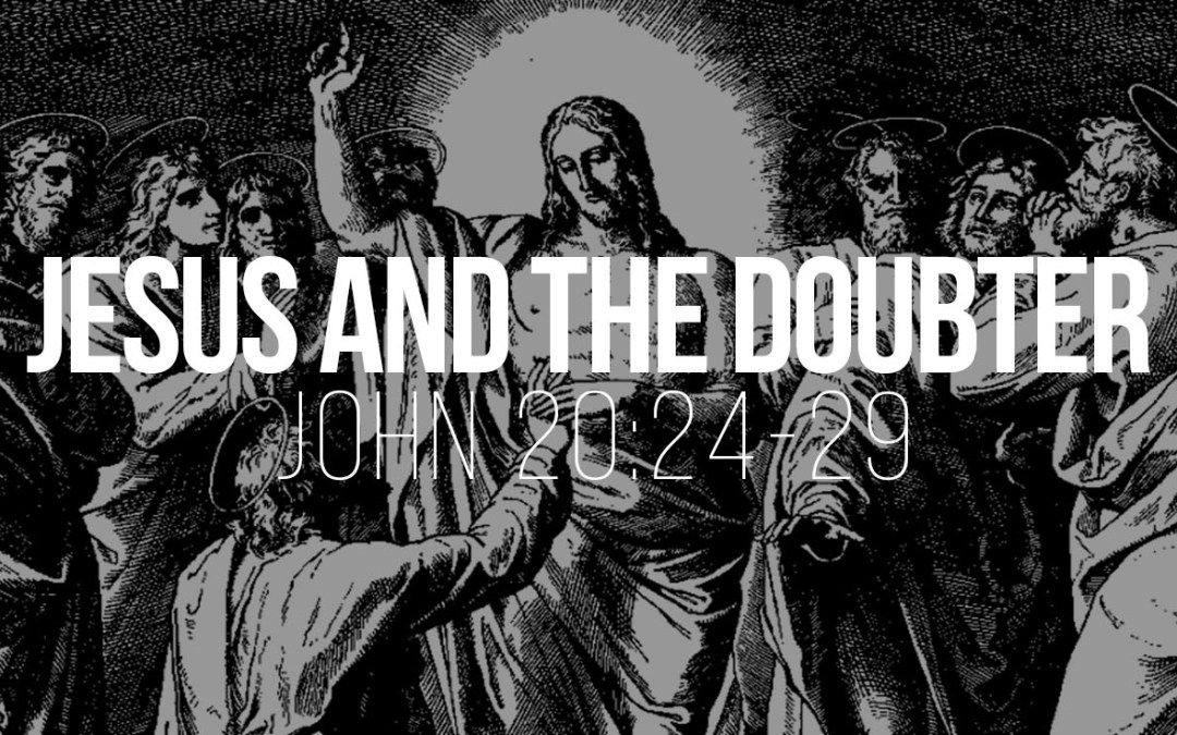 Jesus and the Doubter – John 20:24-29