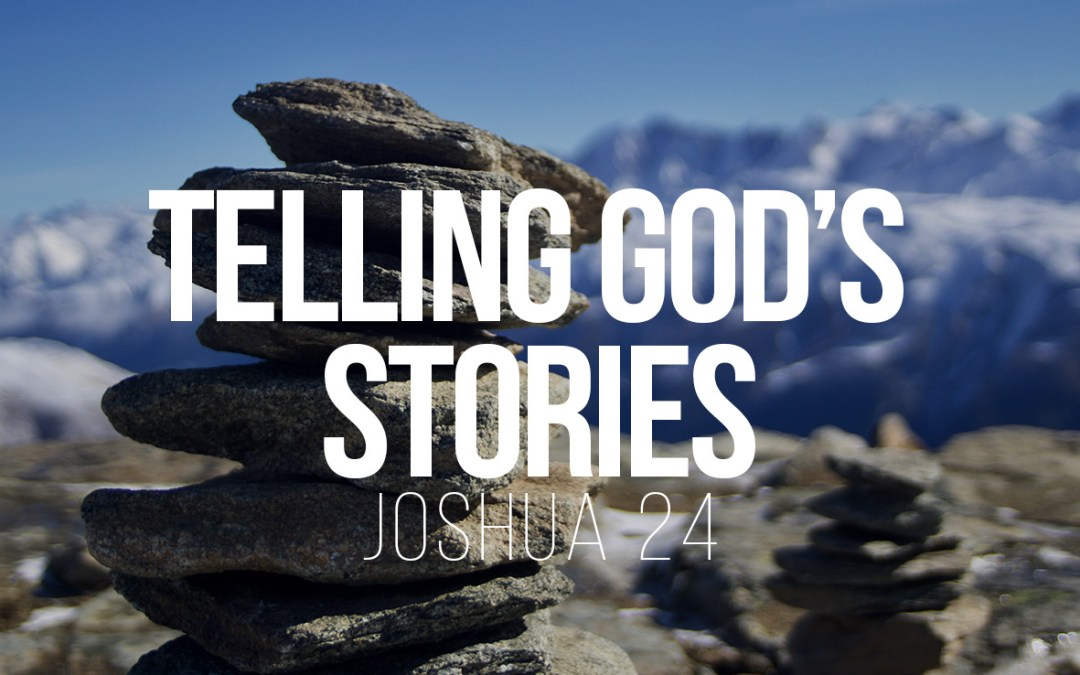 Telling God's Stories - Joshua 24 - a Bible talk by Tom French