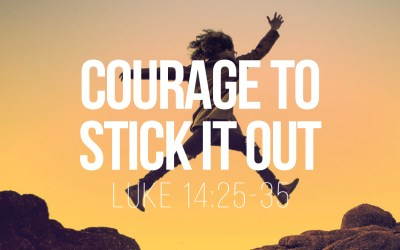 Courage to Stick it Out – Luke 14