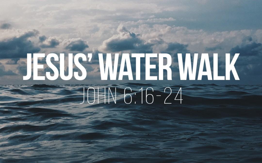 Jesus' Water Walk – John 6:16-24