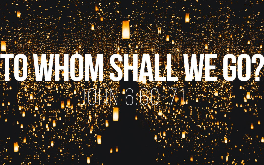 To Whom Shall We Go? - John 6:60-71 - a Bible talk by Tom French