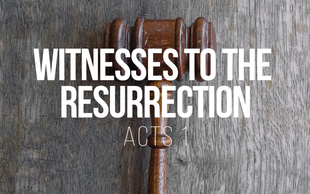Header Image for Sermon by Tom French on Acts 1: Witnesses to the Resurrectio