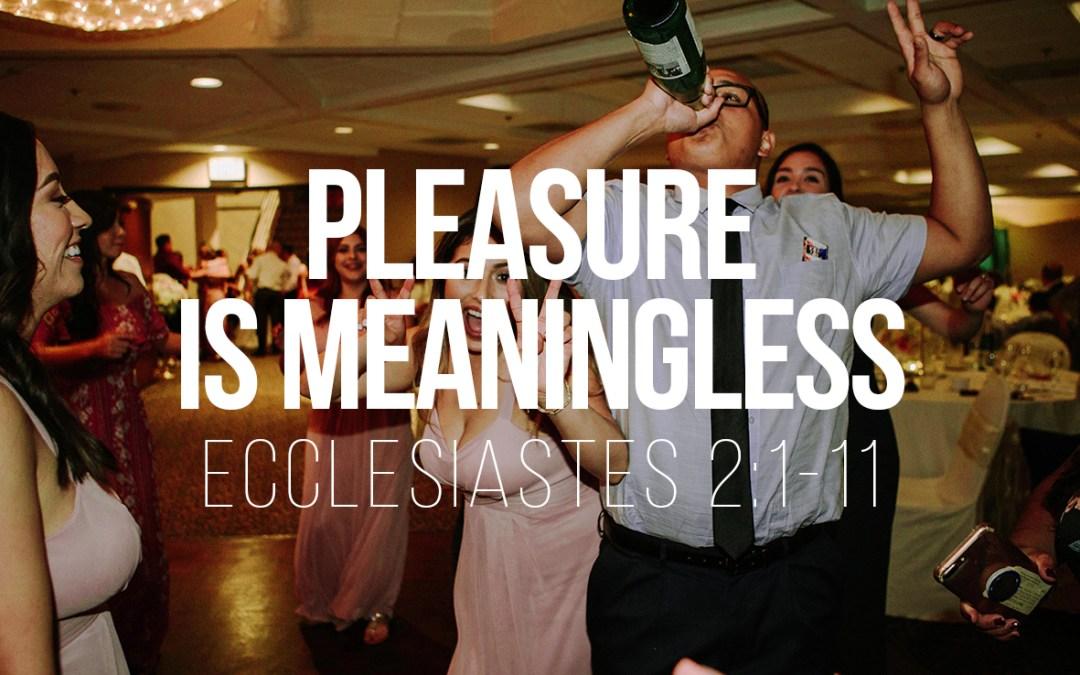 Pleasure is Meaningless – Ecclesiastes 2:1-11