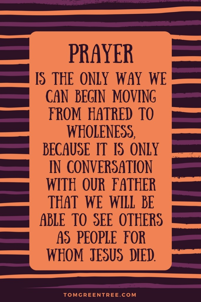 Have you prayed for those you hate?
