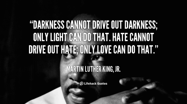 quote-Martin-Luther-King-Jr.-darkness-cannot-drive-out-darkness-only-light-88369
