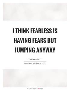 Fealess is having fear but jumping anyway