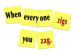 When Everyone Zigs You Zag Sticky Notes Saying Quote