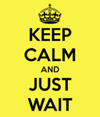 keep calm and just wait