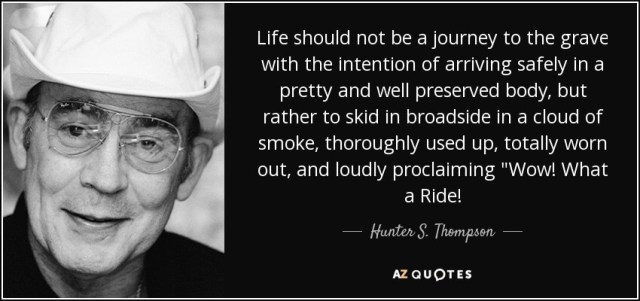 quote-life-should-not-be-a-journey-to-the-grave-with-the-intention-of-arriving-safely-in-a-hunter-s-thompson-35-65-79