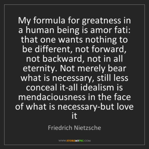 formula-greatness-human-amor-fati-forward-eternity-bear-necessary-quote-on-storemypic-38429