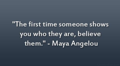 first time someone shows you who they are maya angelou