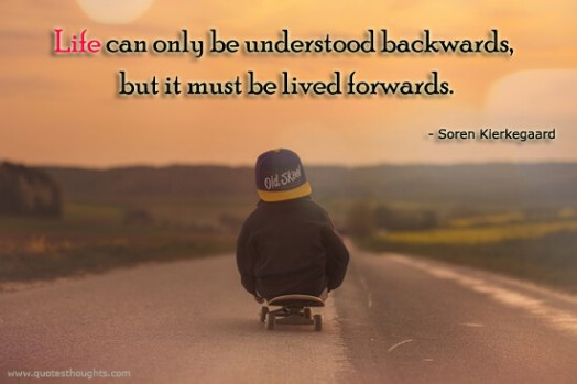 life-can-only-be-understood-backward-but-it-must-be-lived-forward-49