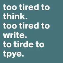 too tired