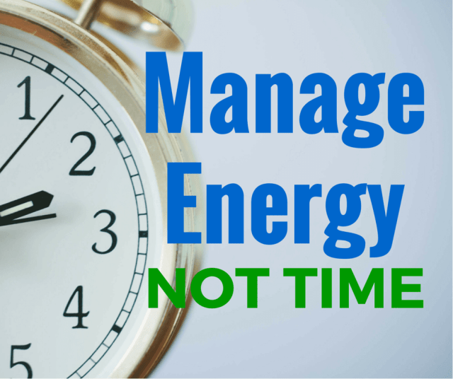 Manage Energy, Not Time