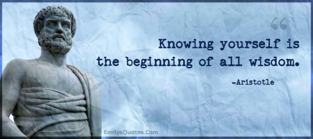 Knowing yourself is the beginning of all wisdom - Aristotle Quote