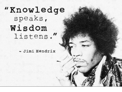 Knowledge speaks, wisdom listens. Jimi Hendrix