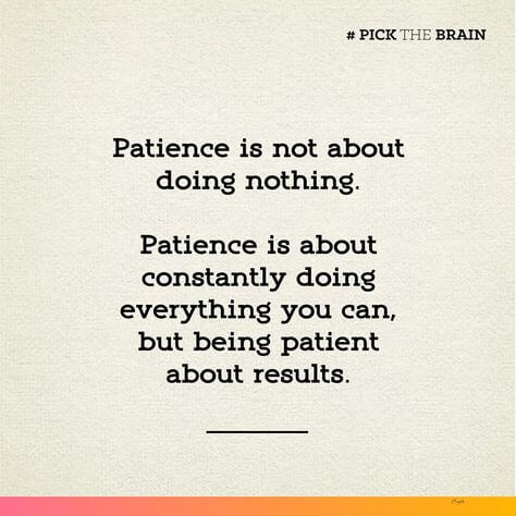 Patience: Being patient is not about doing nothing