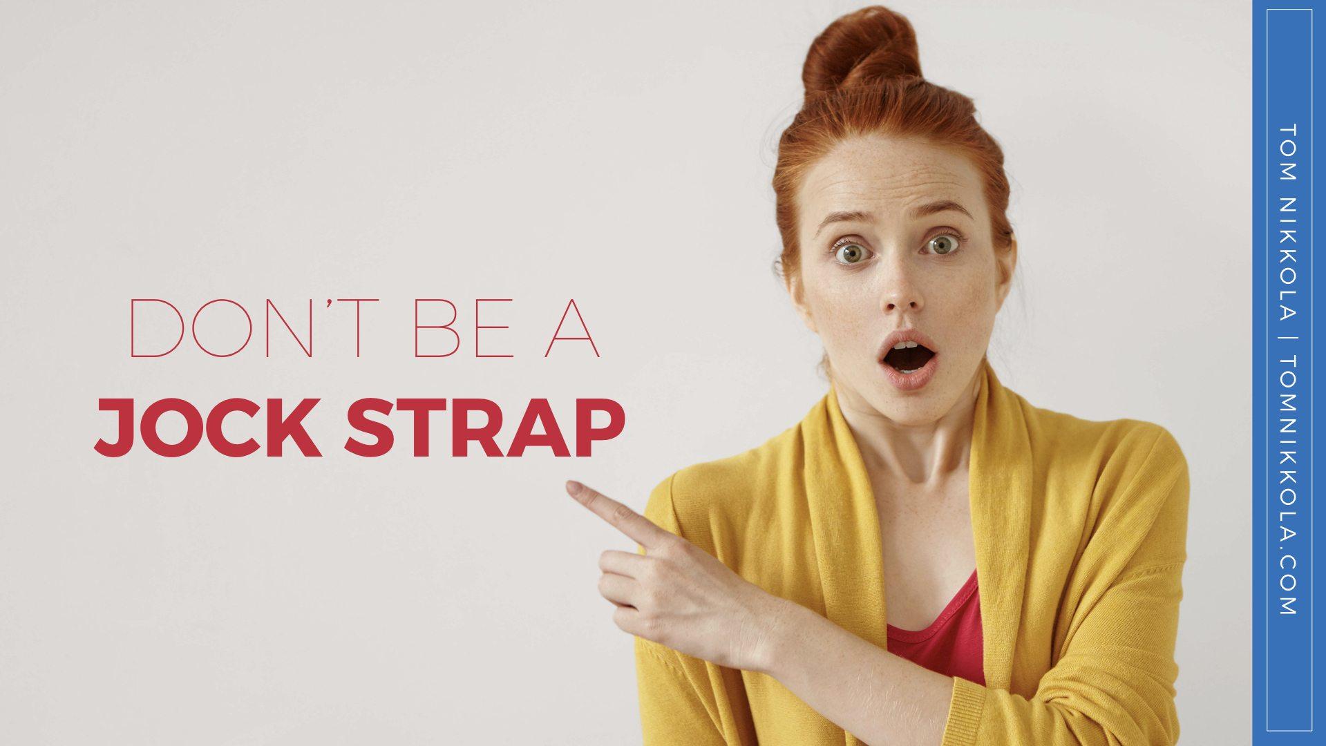 Don't Be a Jock Strap | Tom Nikkola