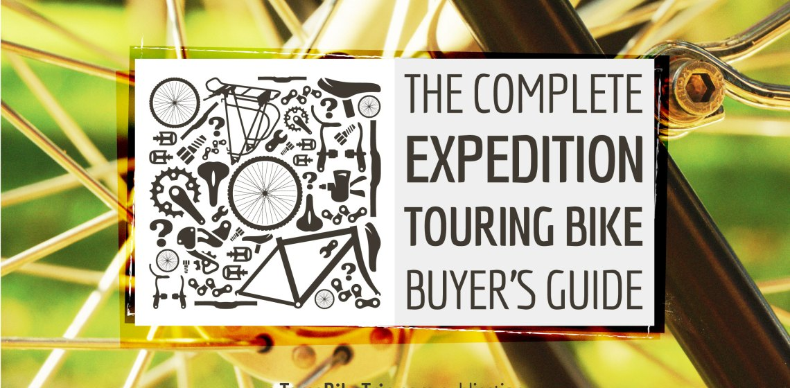 The Complete Expedition Touring Bike Buyer's Guide